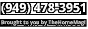 (949) 954-5140 TheHomeMag Helpline!